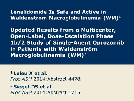 Lenalidomide Is Safe and Active in Waldenstrom Macroglobulinemia (WM) 1 Updated Results from a Multicenter, Open-Label, Dose-Escalation Phase 1b/2 Study.