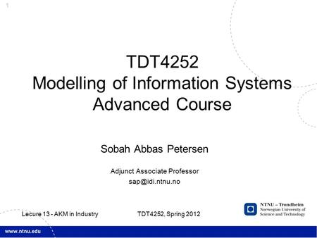 1 Sobah Abbas Petersen Adjunct Associate Professor TDT4252 Modelling of Information Systems Advanced Course TDT4252, Spring 2012 Lecure.