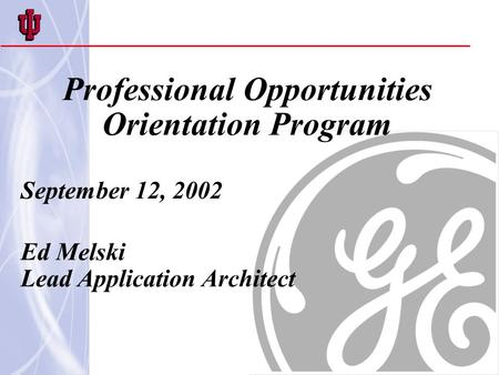Professional Opportunities Orientation Program September 12, 2002 Ed Melski Lead Application Architect.
