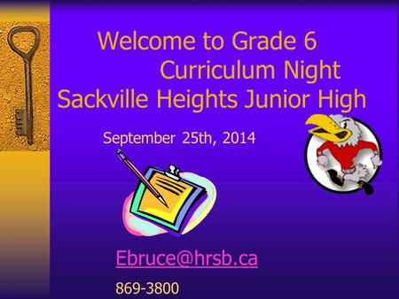 Welcome to Grade 6 Curriculum Night Sackville Heights Junior High September 25th, 2014 869-3800.