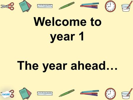 Welcome to year 1 The year ahead…. 1B – Miss Bennett Mrs Gates Ms Grayson R/1P - Mrs Pobjoy Mrs Glenn Ms Williams Miss Hall.