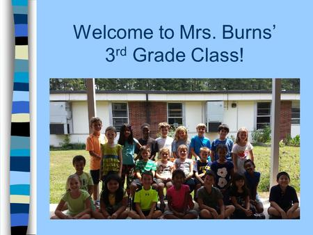 Welcome to Mrs. Burns' 3 rd Grade Class!. Whoooo is Mrs. Burns? Certified in Early Childhood Education PreK-5 B.S. in Early Childhood Ed. from Berry College.