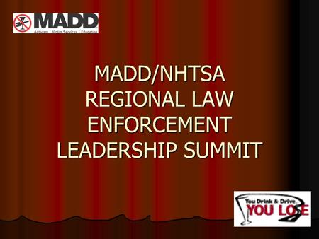 MADD/NHTSA REGIONAL LAW ENFORCEMENT LEADERSHIP SUMMIT.