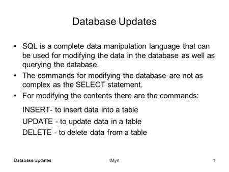Database UpdatestMyn1 Database Updates SQL is a complete data manipulation language that can be used for modifying the data in the database as well as.