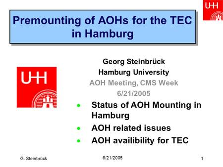 G. Steinbrück 6/21/2005 1 Premounting of AOHs for the TEC in Hamburg Georg Steinbrück Hamburg University AOH Meeting, CMS Week 6/21/2005  Status of AOH.