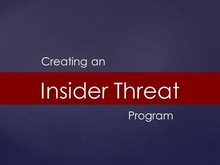 Insider Threat Creating an Program. Donald Fulton Counterintelligence Programs Manager Facility Technology Services, Inc.