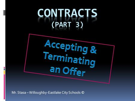 Mr. Stasa – Willoughby-Eastlake City Schools ©. 6 Elements of a Legal Contract  In order for a contract to be legally binding and enforceable in a court.
