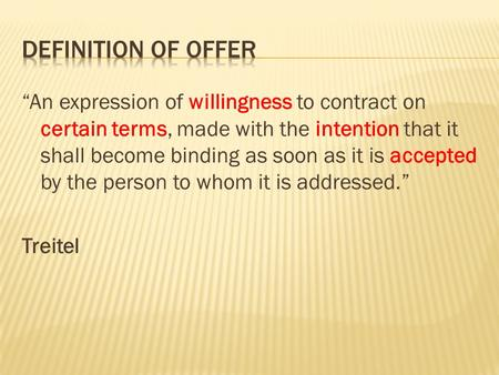 """An expression of willingness to contract on certain terms, made with the intention that it shall become binding as soon as it is accepted by the person."