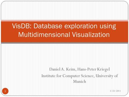 Daniel A. Keim, Hans-Peter Kriegel Institute for Computer Science, University of Munich 3/23/2011 1 VisDB: Database exploration using Multidimensional.