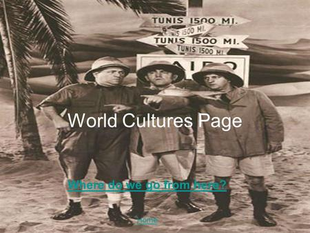 Where do we go from here? World Cultures Page Home.