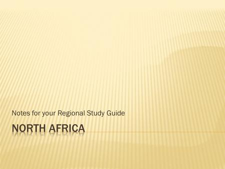 Notes for your Regional Study Guide.  Western Sahara  Morocco  Algeria  Tunisia  Libya  Egypt  Sudan.
