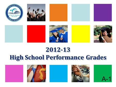 A-1 2012-13 High School Performance Grades. 2009-10 through 2012-13 School Performance Grade Distributions for Traditional Senior High Schools 2 ABCDF.