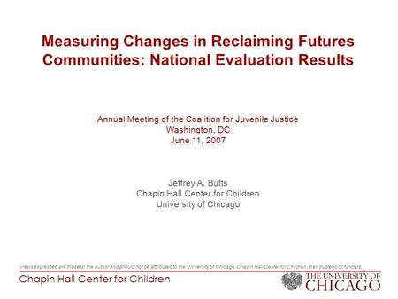 Chapin Hall Center for Children Measuring Changes in Reclaiming Futures Communities: National Evaluation Results Annual Meeting of the Coalition for Juvenile.