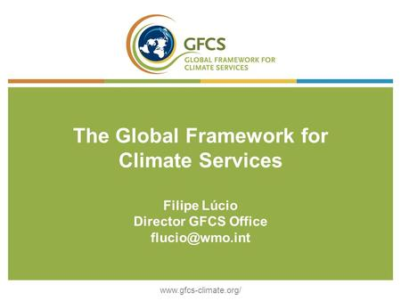 WMO Weather Climate Water1 The Global Framework for Climate Services Filipe Lúcio Director GFCS Office
