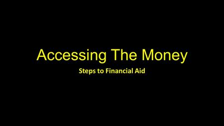 Accessing The Money Steps to Financial Aid. Step 1: Getting Prepared Checklist All admission applications completed and submitted Recommendations from.