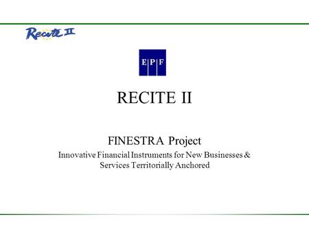 RECITE II FINESTRA Project Innovative Financial Instruments for New Businesses & Services Territorially Anchored.