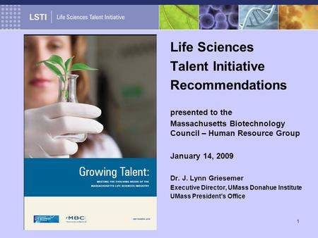 1 Life Sciences Talent Initiative Recommendations presented to the Massachusetts Biotechnology Council – Human Resource Group January 14, 2009 Dr. J. Lynn.