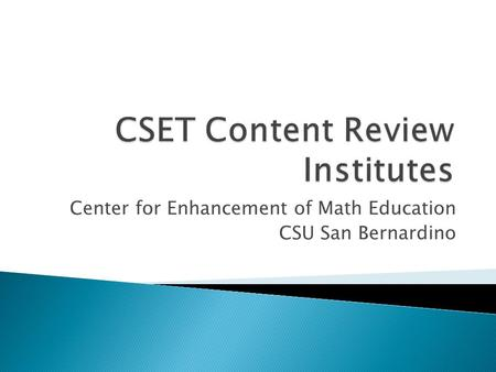 Center for Enhancement of Math Education CSU San Bernardino.