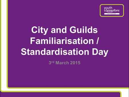 City and Guilds Familiarisation / Standardisation Day 3 rd March 2015.