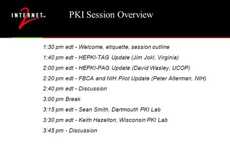PKI Session Overview 1:30 pm edt - Welcome, etiquette, session outline 1:40 pm edt - HEPKI-TAG Update (Jim Jokl, Virginia) 2:00 pm edt - HEPKI-PAG Update.