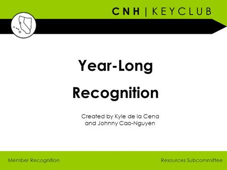 C N H | K E Y C L U B Member Recognition Year-Long Recognition Created by Kyle de la Cena and Johnny Cao-Nguyen Resources Subcommittee.