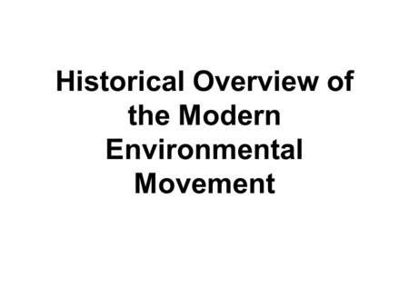 Historical Overview of the Modern Environmental Movement.