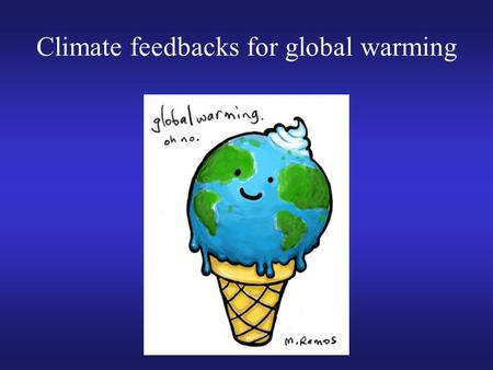 Climate feedbacks for global warming. Review of last lecture Mean state: The two basic regions of SST? Which region has stronger rainfall? What is the.