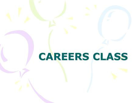 CAREERS CLASS. What is Careers? A class to help you: Prepare for post secondary and careers Achieve Academic Success Make the most of your High School.