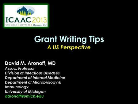 Grant Writing Tips A US Perspective David M. Aronoff, MD Assoc. Professor Division of Infectious Diseases Department of Internal Medicine Department of.