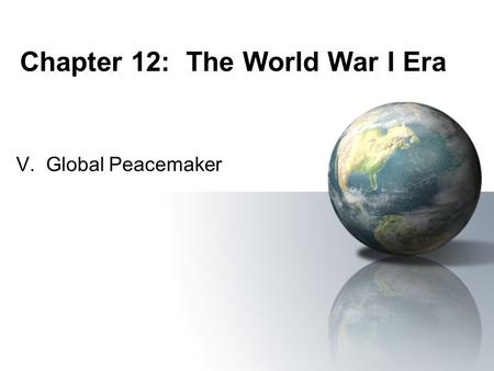 Chapter 12: The World War I Era V. Global Peacemaker.