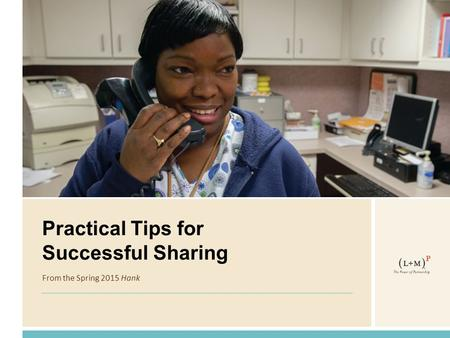 Practical Tips for Successful Sharing From the Spring 2015 Hank.