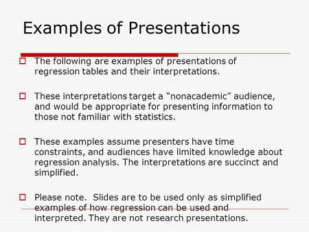 Examples of Presentations  The following are examples of presentations of regression tables and their interpretations.  These interpretations target.