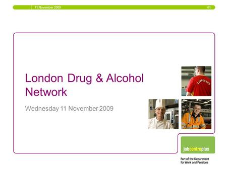 London Drug & Alcohol Network Wednesday 11 November 2009 11 November 2009 01.