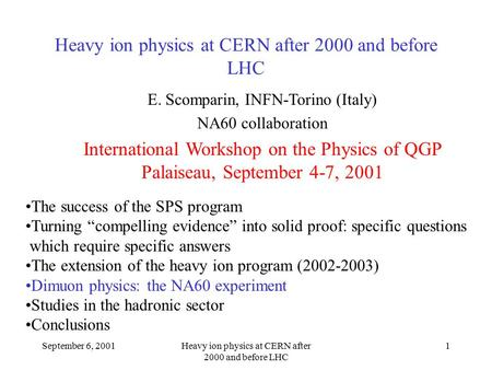 September 6, 2001Heavy ion physics at CERN after 2000 and before LHC 1 E. Scomparin, INFN-Torino (Italy) NA60 collaboration International Workshop on the.
