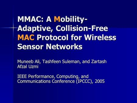 MMAC: A Mobility- Adaptive, Collision-Free MAC Protocol for Wireless Sensor Networks Muneeb Ali, Tashfeen Suleman, and Zartash Afzal Uzmi IEEE Performance,
