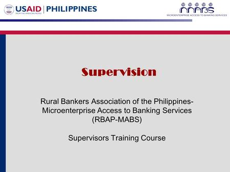 Rural Bankers Association of the Philippines- Microenterprise Access to Banking Services (RBAP-MABS) Supervisors Training Course Supervision.