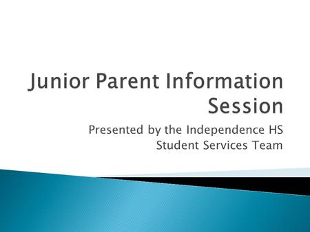 Presented by the Independence HS Student Services Team.