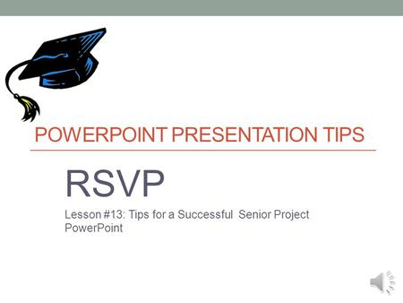 POWERPOINT PRESENTATION TIPS RSVP Lesson #13: Tips for a Successful Senior Project PowerPoint.