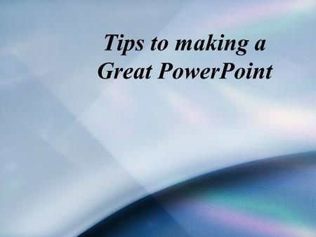 Tips to making a Great PowerPoint. Simple is best Use backgrounds that display your text and background in a pleasing fashion (not busy) Use the same.