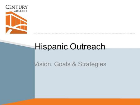 Hispanic Outreach Vision, Goals & Strategies. Hispanic Population in Minnesota According to the 2010 Census, the Hispanic population in Minnesota has.
