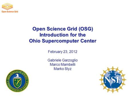 Open Science Grid (OSG) Introduction for the Ohio Supercomputer Center Open Science Grid (OSG) Introduction for the Ohio Supercomputer Center February.