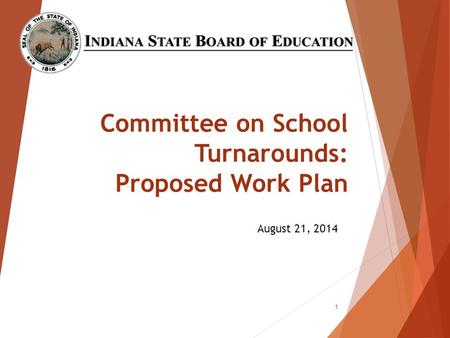 Committee on School Turnarounds: Proposed Work Plan August 21, 2014 1.