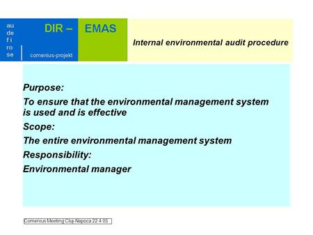 Internal environmental audit procedure Purpose: To ensure that the environmental management system is used and is effective Scope: The entire environmental.