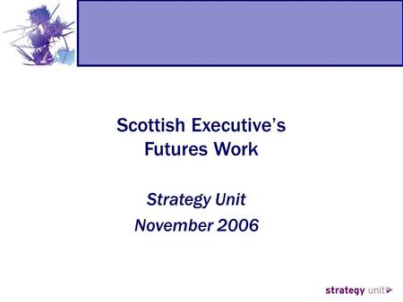 Scottish Executive's Futures Work Strategy Unit November 2006.