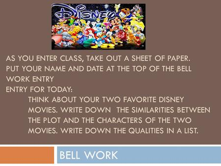AS YOU ENTER CLASS, TAKE OUT A SHEET OF PAPER. PUT YOUR NAME AND DATE AT THE TOP OF THE BELL WORK ENTRY ENTRY FOR TODAY: THINK ABOUT YOUR TWO FAVORITE.