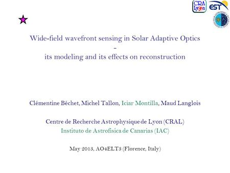 Wide-field wavefront sensing in Solar Adaptive Optics - its modeling and its effects on reconstruction Clémentine Béchet, Michel Tallon, Iciar Montilla,
