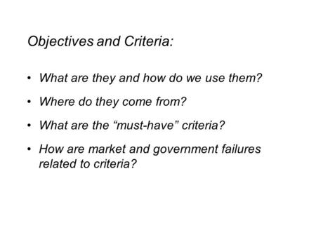 "Objectives and Criteria: What are they and how do we use them? Where do they come from? What are the ""must-have"" criteria? How are market and government."