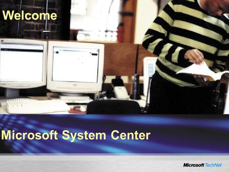 Welcome Microsoft System Center. System Center Operations Manager 2007 Anders Bengtsson.