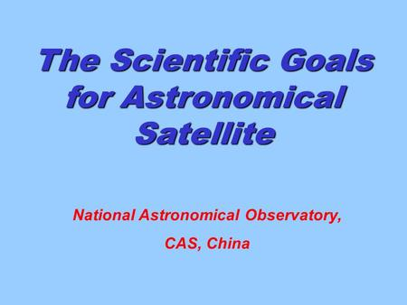 The Scientific Goals for Astronomical Satellite National Astronomical Observatory, CAS, China.