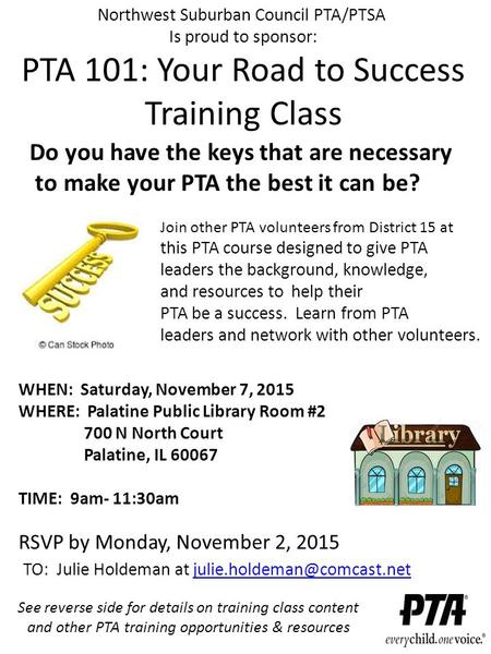 Northwest Suburban Council PTA/PTSA Is proud to sponsor: PTA 101: Your Road to Success Training Class WHEN: Saturday, November 7, 2015 WHERE: Palatine.